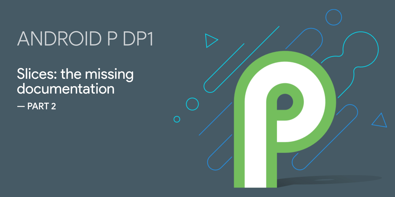 Android P Slices: the missing documentation — part2
