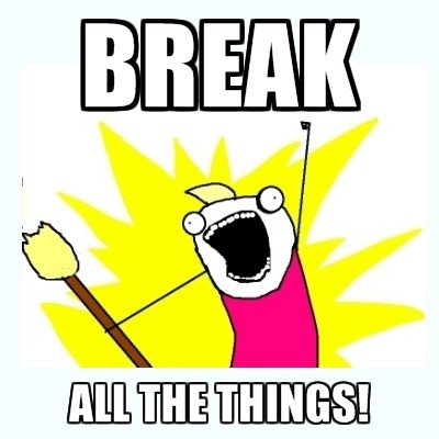 break_all_the_things
